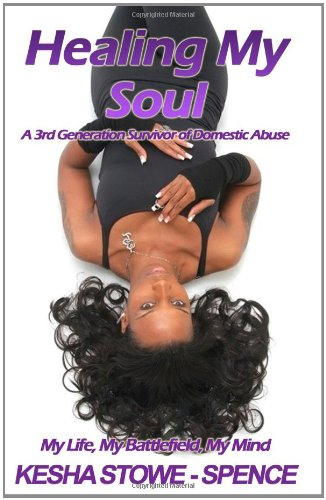 Healing My Soul: A 3rd Generation Survivor of Domestic Abuse - Ms. Kesha Stowe~Spence