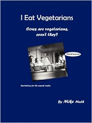 I Eat Vegetarians: Cows Are Vegetarians, Aren't They?