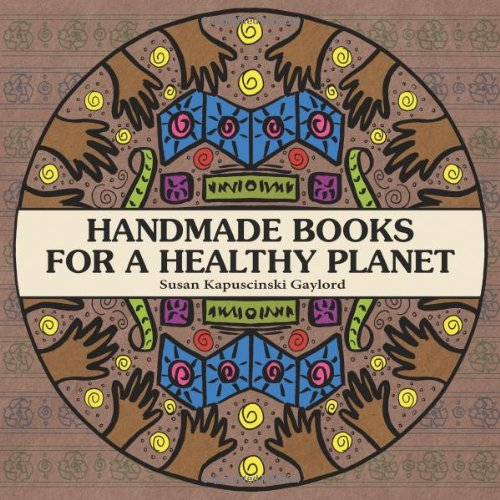 Handmade Books for a Healthy Planet - Sixteen Earth-Friendly Projects From Around The World - Susan Kapuscinski Gaylord