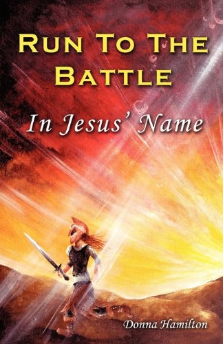 RUN TO THE BATTLE In Jesus' Name - Donna Hamilton