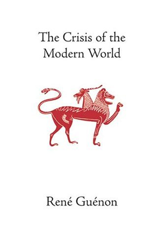 The Crisis of the Modern World (Collected Works of Rene Guenon) - René Guénon