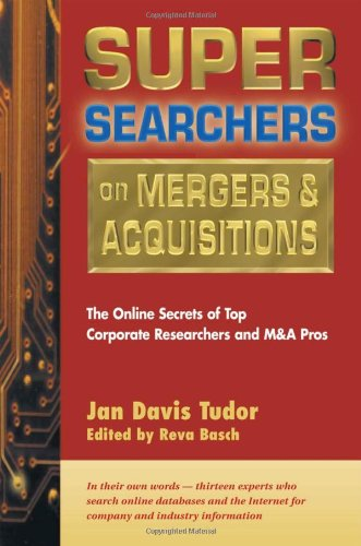 Super Searchers on Mergers  &  Acquisitions: The Online Secrets of Top Corporate Researchers and M & A Pros (Super Searchers series) - Jan Davis Tudor