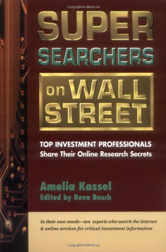 Super Searchers on Wall Street: Top Investment Professionals Share Their Online Research Secrets (Super Searchers, V. 3) - Amelia Kassel