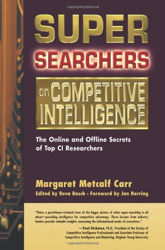 Super Searchers on Competitive Intelligence: The Online and Offline Secrets of Top CI Researchers (Super Searchers series) - Margaret Metcalf Carr