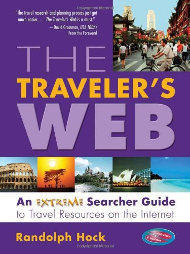 The Traveler's Web: An Extreme Searcher Guide to Travel Resources on the Internet - Randolph Hock