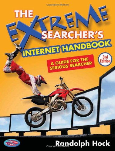 The Extreme Searcher's Internet Handbook: A Guide for the Serious Searcher - Randolph Hock