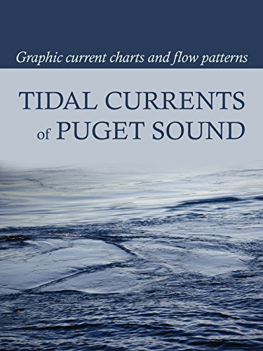 Tidal Currents of Puget Sound: Graphic Current Charts and Flow Patterns - David Burch; Tobias Burch