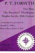 P.T. Forsyth: The Man, the Preachers' Theologian, Prophet for the 20th Century