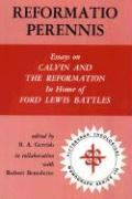 Reformatio Perennis: Essays on Calvin and the Reformation in Honor of Ford Lewis Battles