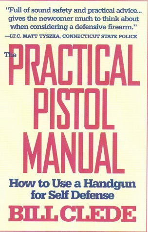 The Practical Pistol Manual: How to Use a Handgun for Self-Defense - Bill Clede