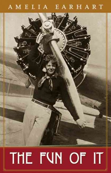 Fun of It : Random Records of My Own Flying and of Women in Aviation - Earhart, Amelia