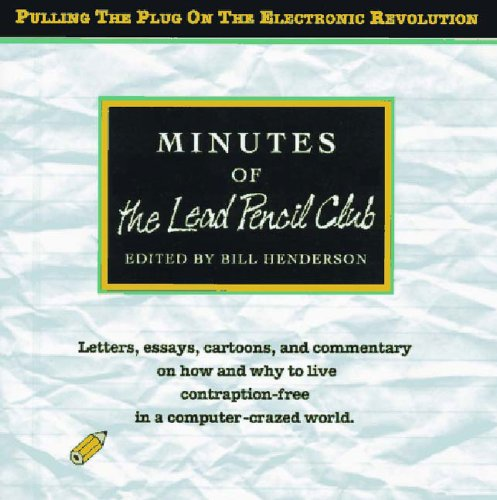 Minutes of the Lead Pencil Club: Pulling the Plug on the Electronic Revolution - Bill Henderson