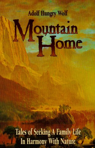 Mountain Home: Tales of Seeking a Family Life in Harmony With Nature - Adolf Hungrywolf