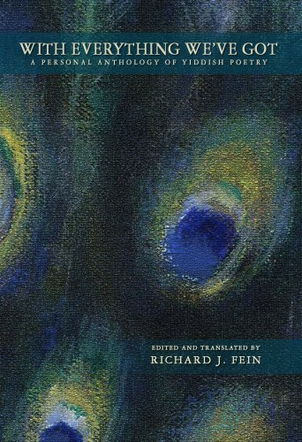With Everything We've Got: A Personal Anthology of Yiddish Poetry - Ed. Richard J. Fein