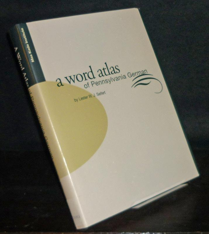 Word Atlas of Pennsylvania German. By Lester W.J. Seifert. Edited by Mark L. Louden, Howart Martin and Joseph S. Salmons, with assistance from and original cartography by the Forschungsinstitut für deutsche Sprache