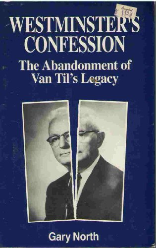 Westminster's Confession : The Abandonment of Van Til's Legacy - Gary North