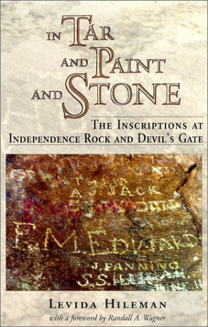 In Tar and Paint and Stone: The Inscriptions at Independence Rock and Devil's Gate - Levida Hileman