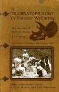 A Triceratops Hunt in Pioneer Wyoming: The Journals of Barnum Brown & J.P. Sams: The University of Kansas Expedition of 1895