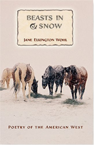 Beasts in Snow: Poetry of the American West - Jane Elkington Wohl