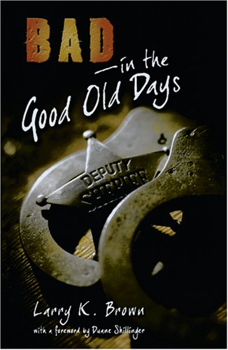 Bad in the Good Old Days - Larry K. Brown