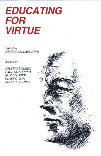 Educating for Virtue - Claes G. Ryn; Russell Kirk; Peter J. Stanlis; Solveig Eggerz; Ph.D. Paul Edward Gottfried