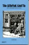 The Lutefisk Ghetto: Life in a Norwegian American Town