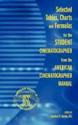 Selected Tables, Charts and Formulas for the Student Cinematographer from the American Cinematographer Manual