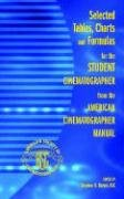 Selected Tables, Charts and Formulas for the Student Cinematographer from the American Cinematographer Manual - Stephen H. Burum