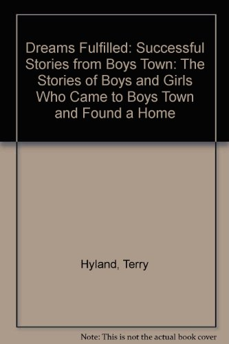 Dreams Fulfilled: Success Stories from Boys Town - Terry Hyland; Val J. Peter; Ro Herron