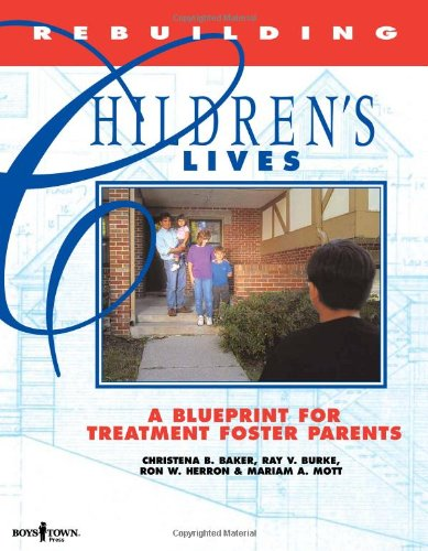 Rebuilding Children's Lives: A Blueprint for Treatment, Foster Parents - Chritena B. Baker; Christena B. Baker; Ron Herron