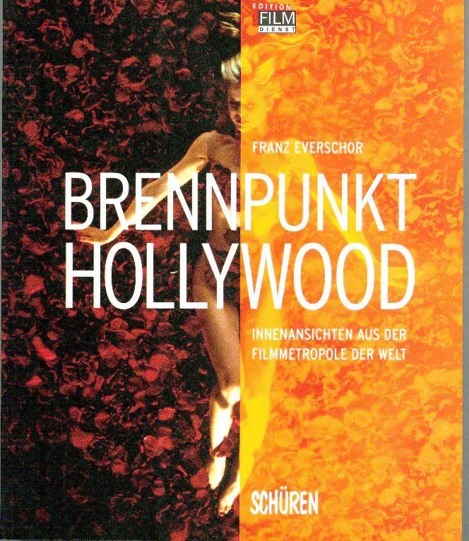 Brennpunkt Hollywood. Innenansichten aus der Filmmetropole der Welt. (=Edition Film-Dienst ; Bd. 3)