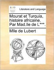 Mourat Et Turquia, Histoire Africaine. Par Mad.Lle de L***.