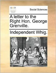 A Letter to the Right Hon. George Grenville.