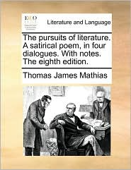 The Pursuits of Literature. a Satirical Poem, in Four Dialogues. with Notes. the Eighth Edition.