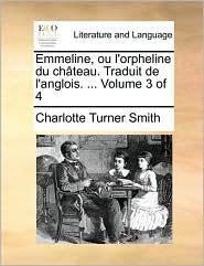 Emmeline, Ou L'Orpheline Du Ch[teau. Traduit de L'Anglois. ... Volume 3 of 4