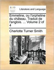 Emmeline, Ou L'Orpheline Du Ch[teau. Traduit de L'Anglois. ... Volume 2 of 4