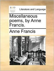 Miscellaneous Poems, by Anne Francis.