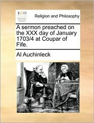 A Sermon Preached on the XXX Day of January 1703/4 at Coupar of Fife.