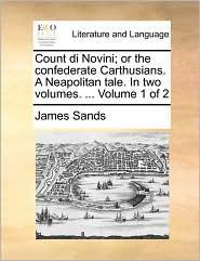 Count Di Novini; Or the Confederate Carthusians. a Neapolitan Tale. in Two Volumes. ... Volume 1 of 2
