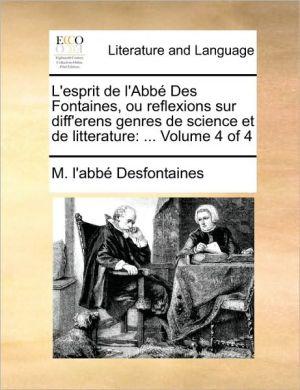 L'Esprit de L'Abb Des Fontaines, Ou Reflexions Sur Diff'erens Genres de Science Et de Litterature: Volume 4 of 4