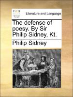 The defense of poesy. By Sir Philip Sidney, Kt.