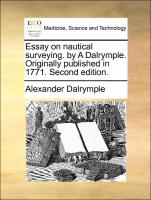 Essay on nautical surveying. by A Dalrymple. Originally published in 1771. Second edition.