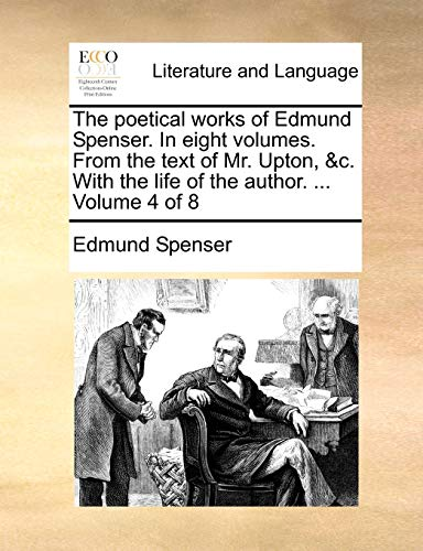 The poetical works of Edmund Spenser. In eight volumes. From the text of Mr. Upton, c. With the life of the author. . Volume 4 of 8 - Edmund Spenser