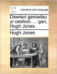 Dewisol Ganiadau Yr Oeshon. ... Gan, Hugh Jones.