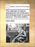 The calendar of nature; designed for the instruction and entertainment of young persons. The third edition.