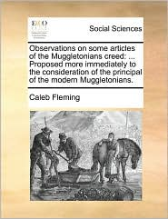 Observations on Some Articles of the Muggletonians Creed: Proposed More Immediately to the Consideration of the Principal of the Modern Muggletonians.