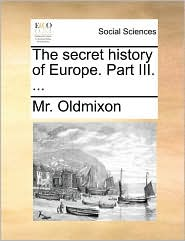 The Secret History of Europe. Part III. ...
