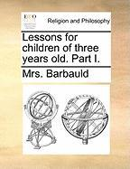 Lessons for Children of Three Years Old. Part I.