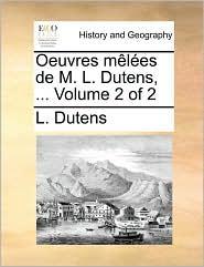 Oeuvres Mles de M. L. Dutens, ... Volume 2 of 2