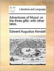 Adventures of Musul: Or the Three Gifts: With Other Tales.